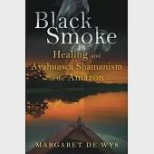 Black Smoke: Healing and Ayahuasca Shamanism in the Amazon
