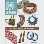 Learn to Stitch Beaded Jewelry: 50+ Projects You'll Love to Make!