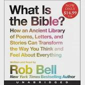 What Is the Bible?: How an Ancient Library of Poems, Letters, and Stories Can Transform the Way You Think and Feel About Everyth