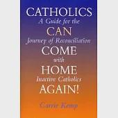 Catholics Can Come Home Again: A Guide for the Journey of Reconciliation With Inactive Catholics