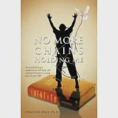 No More Chains Holding Me: How Embracing a Relationship With God, Will Unleash Freedom in Every Area of Your Life!!