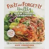 Healthy Slow Cooker Cookbook: 150 Whole Food Recipes for Paleo, Vegan, Gluten-free, and Diabetic-friendly Diets