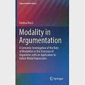 Modality in Argumentation: A Semantic Investigation of the Role of Modalities in the Structure of Arguments With an Application