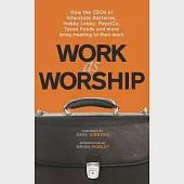 Work As Worship: How the CEOs of Interstate Batteries, Hobby Lobby, Pepsico, Tyson Foods and More, Bring Meaning to Their Work