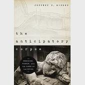 The Anticipatory Corpse: Medicine, Power, and the Care of the Dying