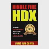 Kindle Fire HDX: Go from Kindle Fire HDX Beginner to Master in 1 Hour or Less!: The Complete Guide to Mastering Your Device Quic