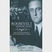 Roosevelt and the Holocaust: How FDR Saved the Jews and Brought Hope to a Nation