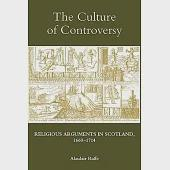 The Culture of Controversy: Religious Arguments in Scotland, 1660-1714