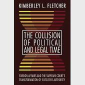 The Collision of Political and Legal Time: Foreign Affairs and the Supreme Court's Transformation of Executive Authority