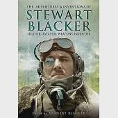The Adventures and Inventions of Stewart Blacker: Soldier, Aviator, Weapons Inventor