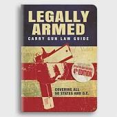 Legally Armed: Carry Gun Law Guide: Covering All 50 States and D.C.