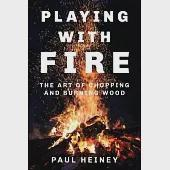 Playing With Fire: The Art of Chopping and Burning Wood