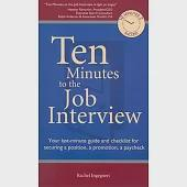 Ten Minutes to the Job Interview: Your Last-Minute Guide and Checklist for Securing a Position, a Promotion, a Paycheck