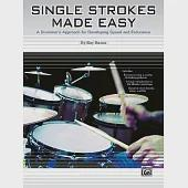 Single Strokes Made Easy: A Drummer's Approach for Developing Speed and Endurance