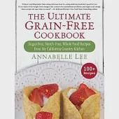 The Ultimate Grain-Free Cookbook: Sugar-Free & Starch-Free, Whole Food Recipes from My California Country Kitchen