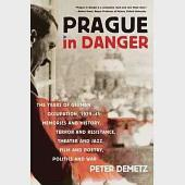 Prague in Danger: The Years of German Occupation, 1939-45: Memories and History, Terror and Resistance, Theater and Jazz, Film a