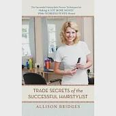 Trade Secrets of the Successful Hairstylist: The Successful Hairstylist's Proven Techniques for Making a Lot More Money While Wo
