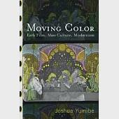 Moving Color: Early Film, Mass Culture, Modernism
