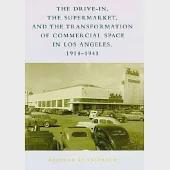 The Drive-In, the Supermarket and the Transformation of Commercial Space in Los Angeles, 1914-1941