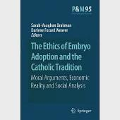 The Ethics of Embryo Adoption and the Catholic Tradition: Moral Arguments, Economic Reality and Social Analysis