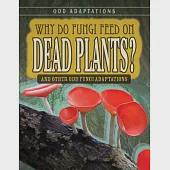 Why Do Fungi Feed on Dead Plants?: And Other Odd Fungi Adaptations