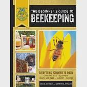 The Beginner's Guide to Beekeeping: Everything You Need to Know: Choosing Bees - Equipment - Health and Care - Harvest - Recipes