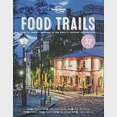 Lonely Planet Food Trails: Plan 52 Perfect Weekends in the World's Tastiest Destinations