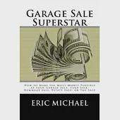 Garage Sale Superstar: How to Make the Most Money Possible at Your Garage Sale, Yard Sale, Rummage Sale, Estate Sale, or Tag Sal