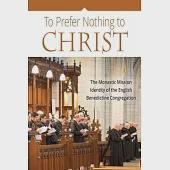 To Prefer Nothing to Christ: The Monastic Mission of the English Benedictine Congregation
