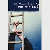 Why Haven't I Been Promoted?: Because You Interview for Your Next Job Everyday
