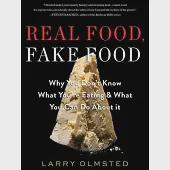 Real Food, Fake Food: Why You Don't Know What You're Eating & What You Can Do About It