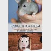 Caring for Your Rat: How to Care for Your Rat and Everything You Need to Know to Keep Them Well