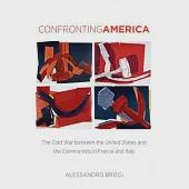 Confronting America: The Cold War between the United States and the Communists in France and Italy