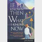 If I'd Known Then What I Know Now: Why Not Learn from the Mistakes of Others? : You Can't Afford to Make Them All Yourself