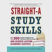 Straight-A Study Skills: More Than 200 Essential Strategies to Ace Your Exams, Boost Your Grades, and Achieve Lasting Academic S