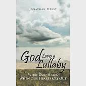 God Loves a Lullaby: What God Hears When Our Hearts Cry Out