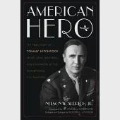 American Hero: The True Story of Tommy Hitchcock - Sports Star, War Hero, and Champion of the War-Winning P-51 Mustang