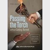 Passing the Torch without Getting Burned: A Guide to Law Firm Retirement and Succession Planning
