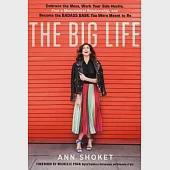 The Big Life: Embrace the mess, work your side hustle, find a monumental relationship, and become the badass babe you were meant