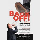 Back Off!: Your Kick-Ass Guide to Ending Bullying at Work: 105 Practical Tools to Understand, Report, and Effectively End Workpl