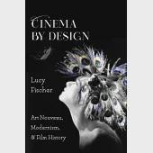 Cinema by Design: Art Nouveau, Modernism, and Film History
