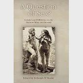 A Question of Sex?: Gender and Difference in the Hebrew Bible and Beyond