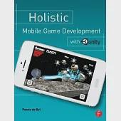 Holistic Mobile Game Development With Unity: An All-in-one Guide to Implementing Mechanics, Art Design, and Programming for Ios