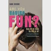 Are You Having Fun?: Doing All the Things You Want to Do?