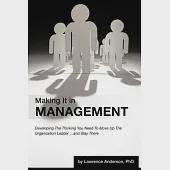 Making It in Management: Developing the Thinking You Need to Move Up the Organization Ladder and Stay There