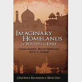 Imaginary Homelands of Writers in Exile: Salman Rushdie, Bharati Mukherjee, and V. S. Naipaul