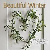 Beautiful Winter: Holiday Wreaths, Garlands & Decorations for Your Home & Table