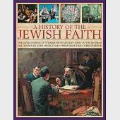 A History of the Jewish Faith: The Development of Judaism from Ancient Times to the Modern Day, Shown in Over 190 Pictures