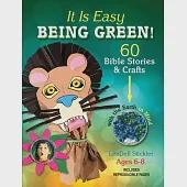 It Is Easy Bring Green!: 60 Bible Stories & Crafts With the Earth in Mind