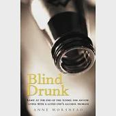 Blind Drunk: Light at the End of the Tunnel for Anyone Living With a Loved One's Alcohol Problem